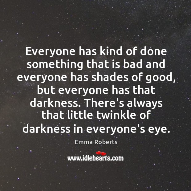 Everyone has kind of done something that is bad and everyone has Emma Roberts Picture Quote