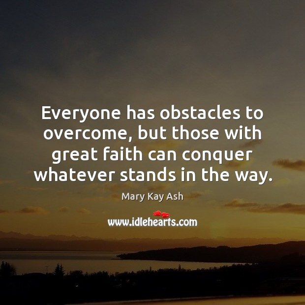 Everyone has obstacles to overcome, but those with great faith can conquer Mary Kay Ash Picture Quote