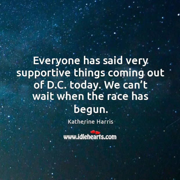 Image, Everyone has said very supportive things coming out of d.c. Today. We can't wait when the race has begun.