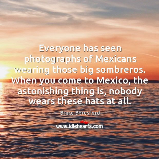 Image, Everyone has seen photographs of mexicans wearing those big sombreros.