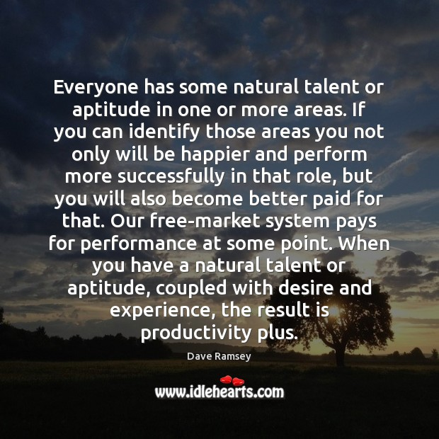 Everyone has some natural talent or aptitude in one or more areas. Dave Ramsey Picture Quote