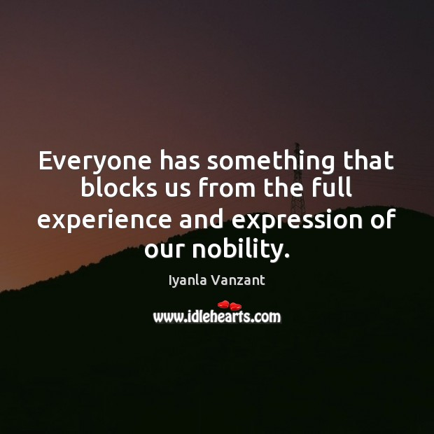 Everyone has something that blocks us from the full experience and expression Image