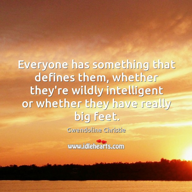 Image, Everyone has something that defines them, whether they're wildly intelligent or whether
