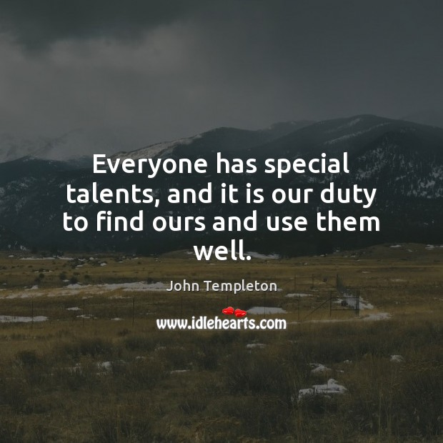 Image, Everyone has special talents, and it is our duty to find ours and use them well.
