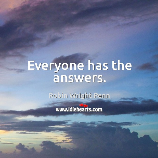 Everyone has the answers. Robin Wright Penn Picture Quote