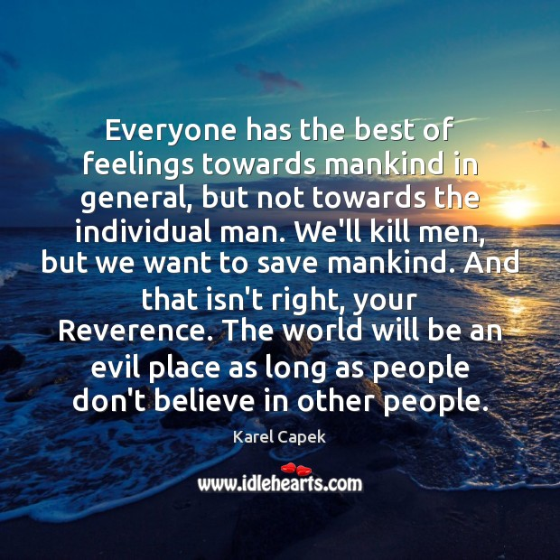 Everyone has the best of feelings towards mankind in general, but not Karel Capek Picture Quote