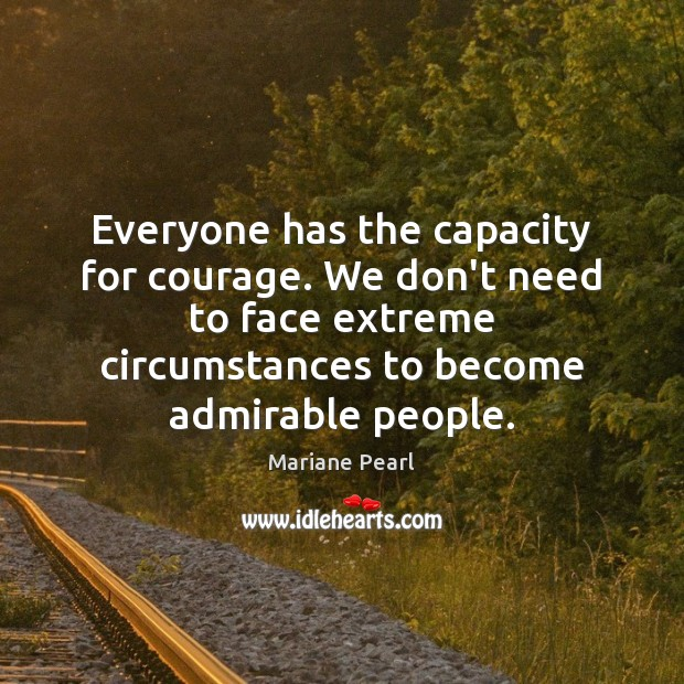 Everyone has the capacity for courage. We don't need to face extreme Image
