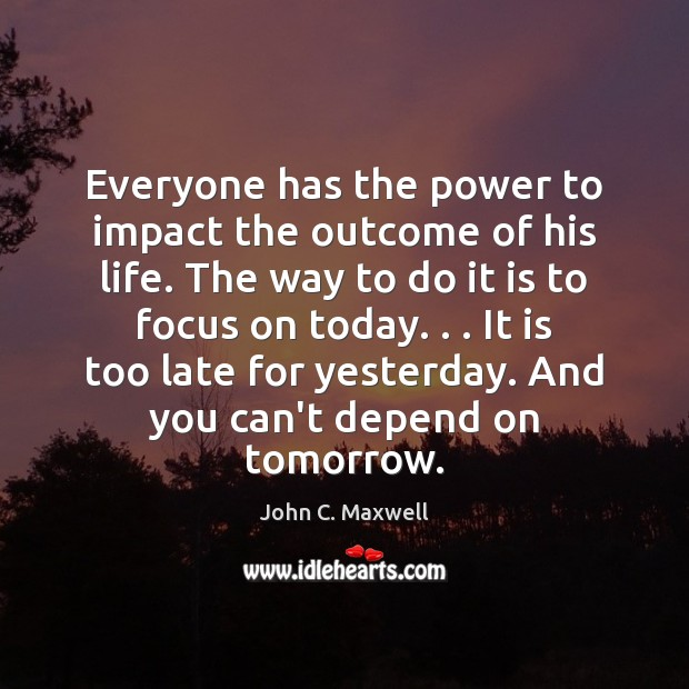 Everyone has the power to impact the outcome of his life. The Image