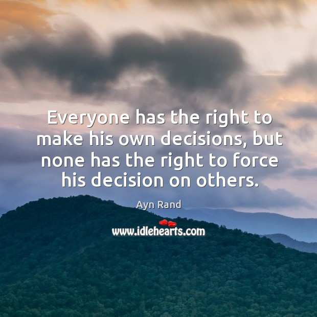 Image, Everyone has the right to make his own decisions, but none has