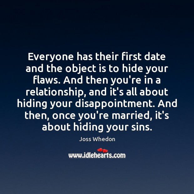 Everyone has their first date and the object is to hide your Joss Whedon Picture Quote