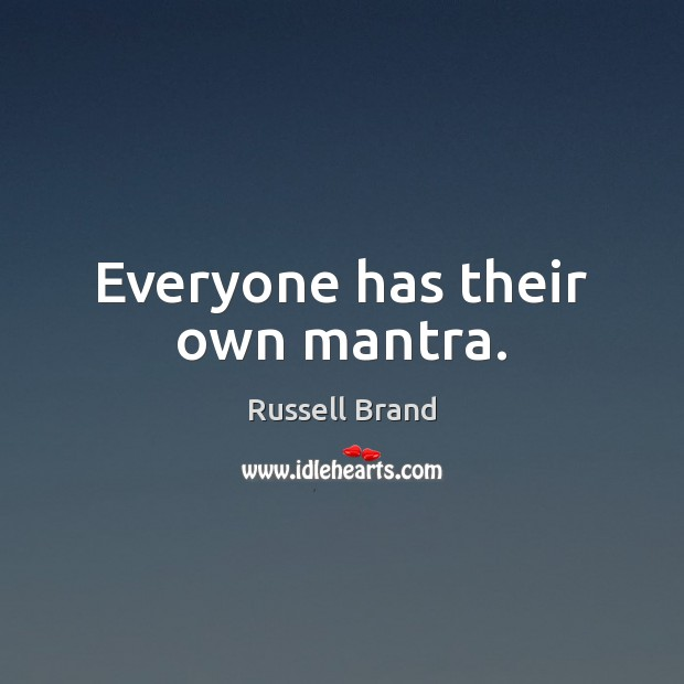 Everyone has their own mantra. Russell Brand Picture Quote