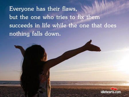 Image, Does, Down, Everyone, Falls, Fix, Flaws, Life, Nothing, Succeeds, The One, Their, Them, Tries, Unknown, While, Who