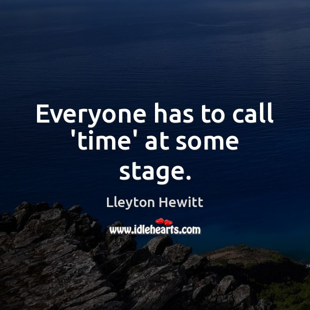 Everyone has to call 'time' at some stage. Image