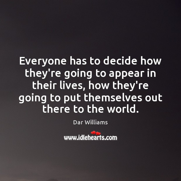 Everyone has to decide how they're going to appear in their lives, Image