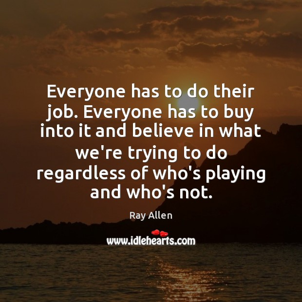 Everyone has to do their job. Everyone has to buy into it Image