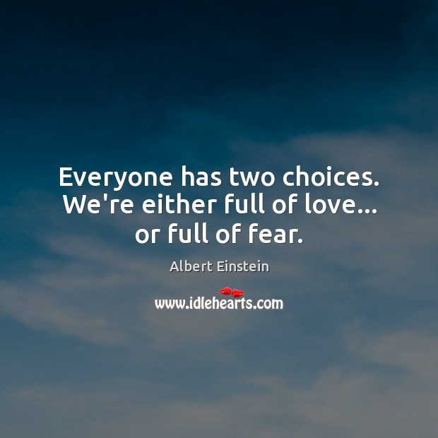 Image, Everyone has two choices. We're either full of love… or full of fear.