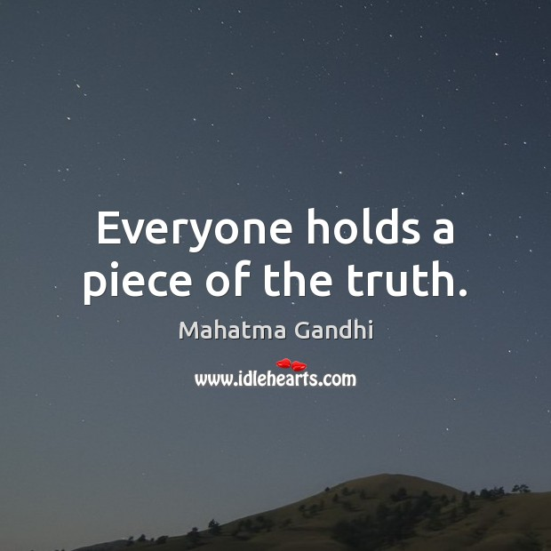 Everyone holds a piece of the truth. Image