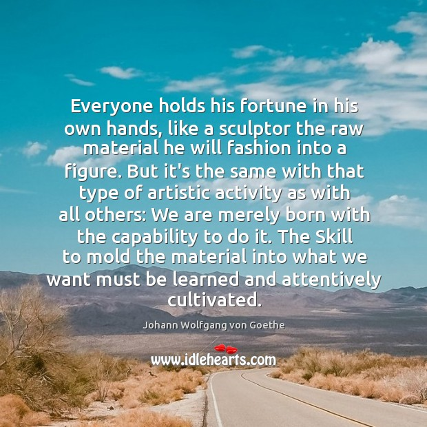 Everyone holds his fortune in his own hands, like a sculptor the Image