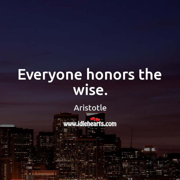 Everyone honors the wise. Image