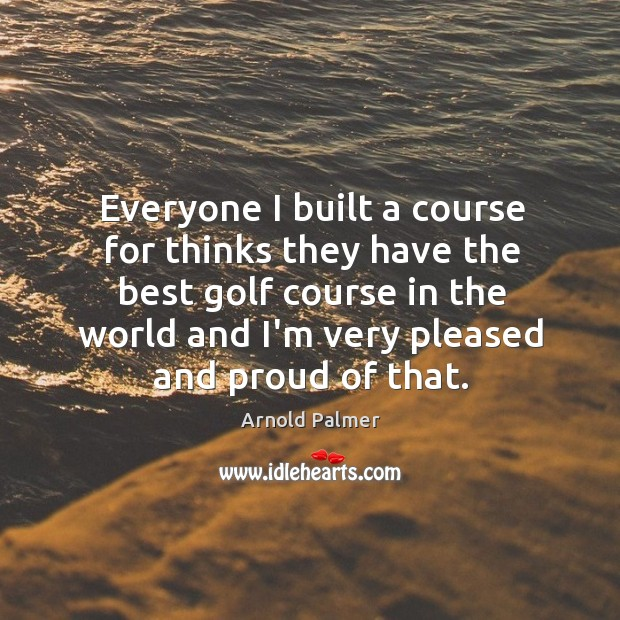 Everyone I built a course for thinks they have the best golf Image