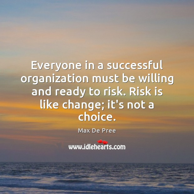 Everyone in a successful organization must be willing and ready to risk. Image