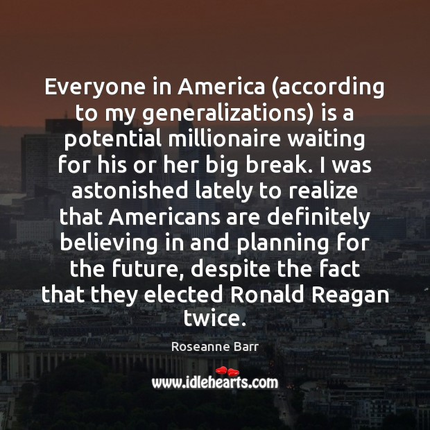 Everyone in America (according to my generalizations) is a potential millionaire waiting Image