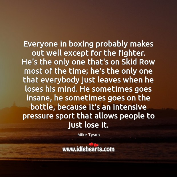 Image, Everyone in boxing probably makes out well except for the fighter. He's