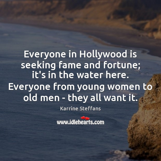 Everyone in Hollywood is seeking fame and fortune; it's in the water Image