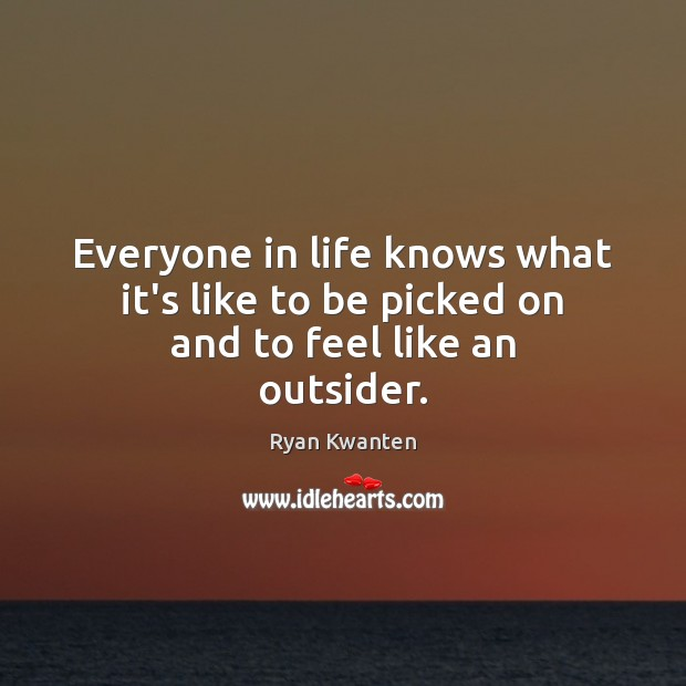Everyone in life knows what it's like to be picked on and to feel like an outsider. Image