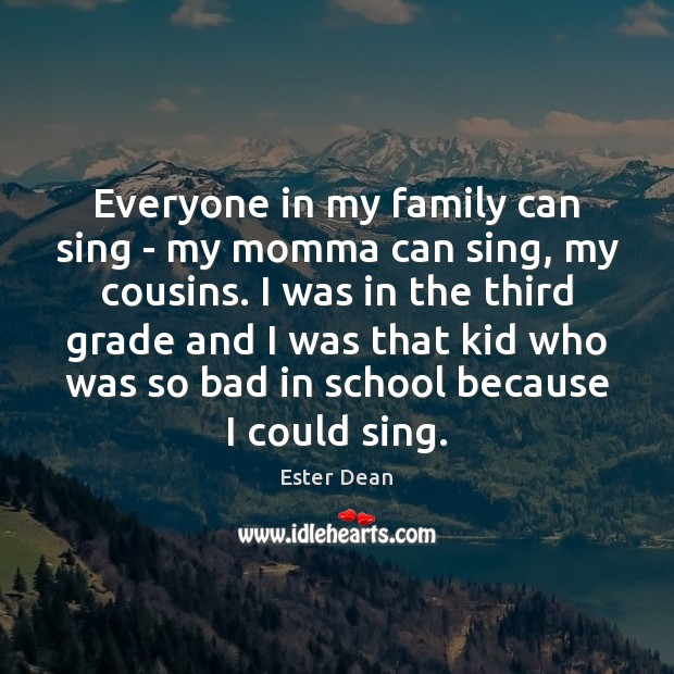 Image, Everyone in my family can sing – my momma can sing, my