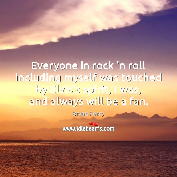 Image, Everyone in rock 'n roll including myself was touched by Elvis's spirit,