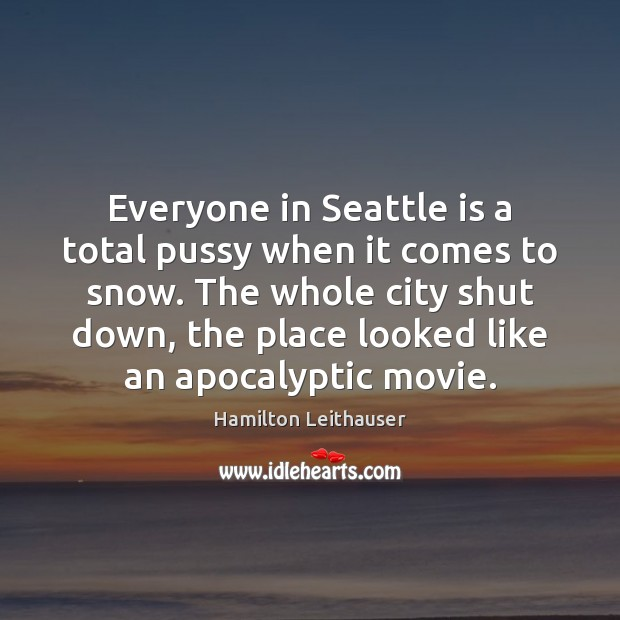 Image, Everyone in Seattle is a total pussy when it comes to snow.