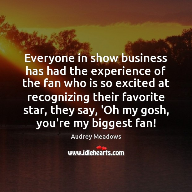 Everyone in show business has had the experience of the fan who Image