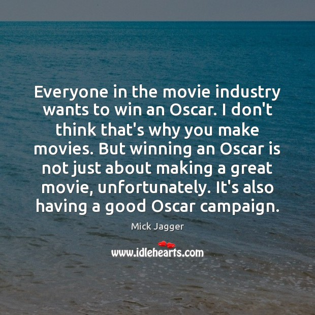 Everyone in the movie industry wants to win an Oscar. I don't Mick Jagger Picture Quote