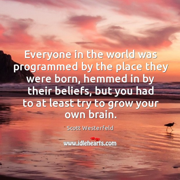 Image, Everyone in the world was programmed by the place they were born,