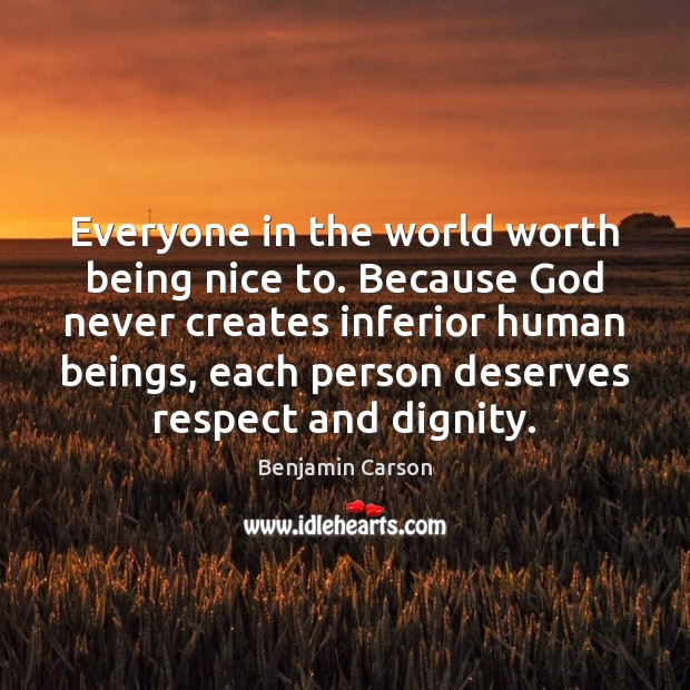 Image, Everyone in the world worth being nice to. Because God never creates