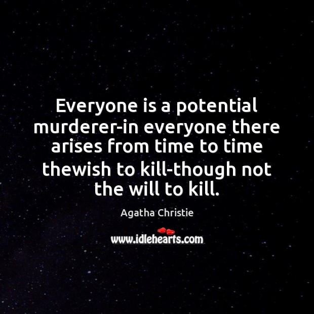 Everyone is a potential murderer-in everyone there arises from time to time Image