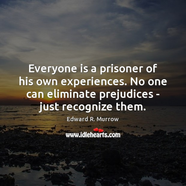 Image, Everyone is a prisoner of his own experiences. No one can eliminate