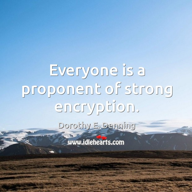 Everyone is a proponent of strong encryption. Image
