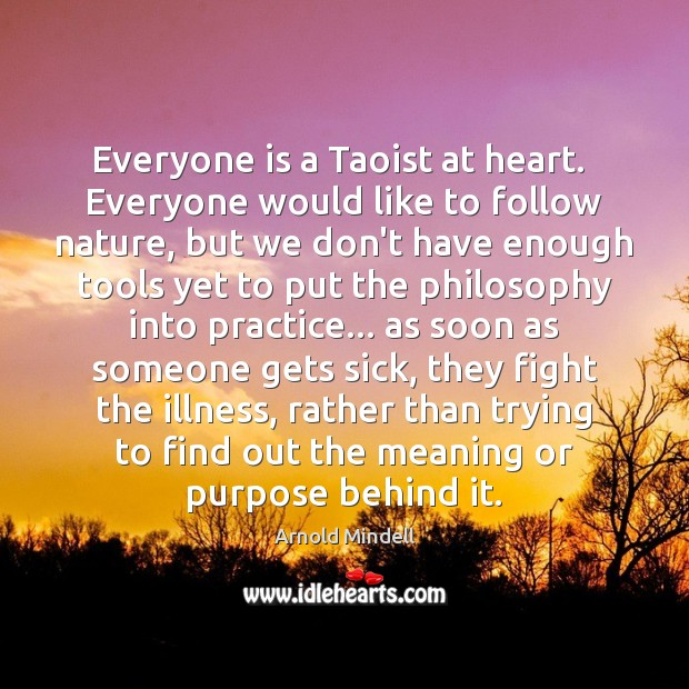 Image, Everyone is a Taoist at heart.  Everyone would like to follow nature,
