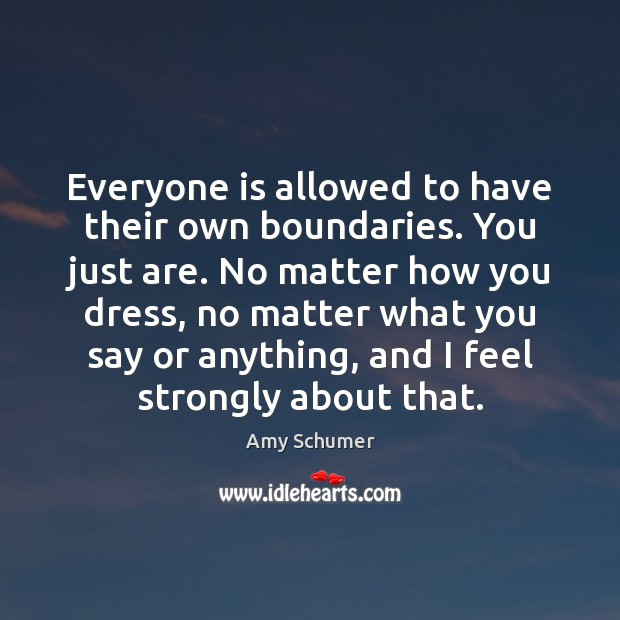 Everyone is allowed to have their own boundaries. You just are. No Image
