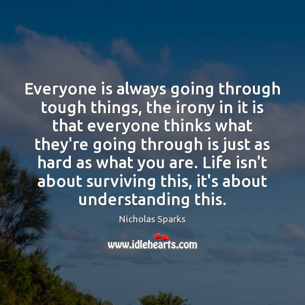 Everyone is always going through tough things, the irony in it is Image