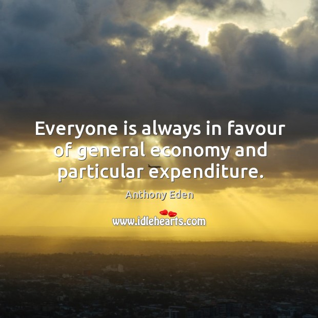 Image, Everyone is always in favour of general economy and particular expenditure.