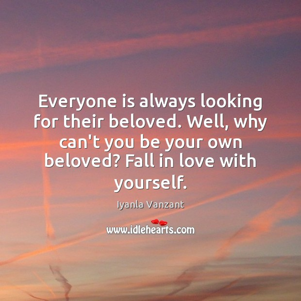 Everyone is always looking for their beloved. Well, why can't you be Iyanla Vanzant Picture Quote