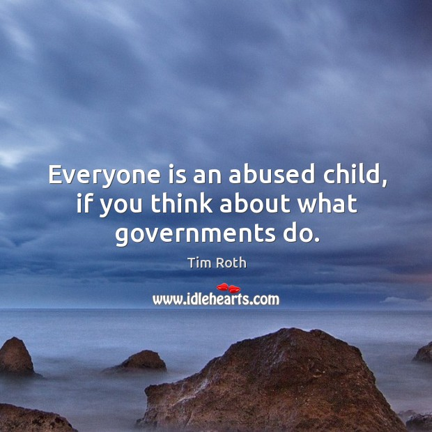 Everyone is an abused child, if you think about what governments do. Image