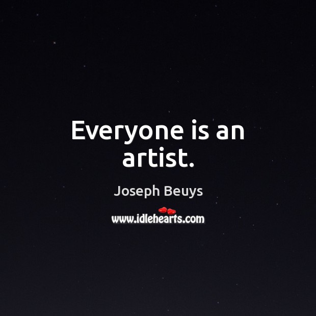 Everyone is an artist. Image