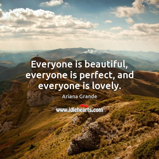 Everyone is beautiful, everyone is perfect, and everyone is lovely. Image
