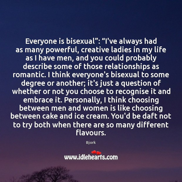 "Image, Everyone is bisexual"": ""I've always had as many powerful, creative ladies in"