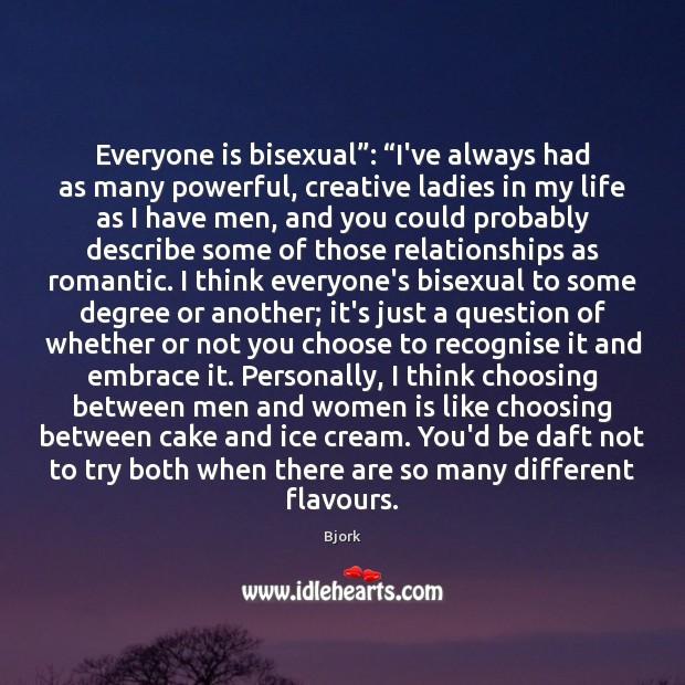 "Everyone is bisexual"": ""I've always had as many powerful, creative ladies in Image"