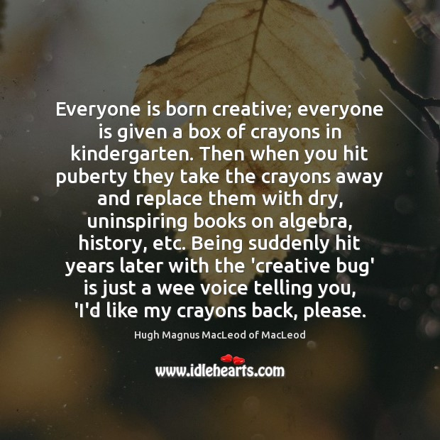 Image, Everyone is born creative; everyone is given a box of crayons in